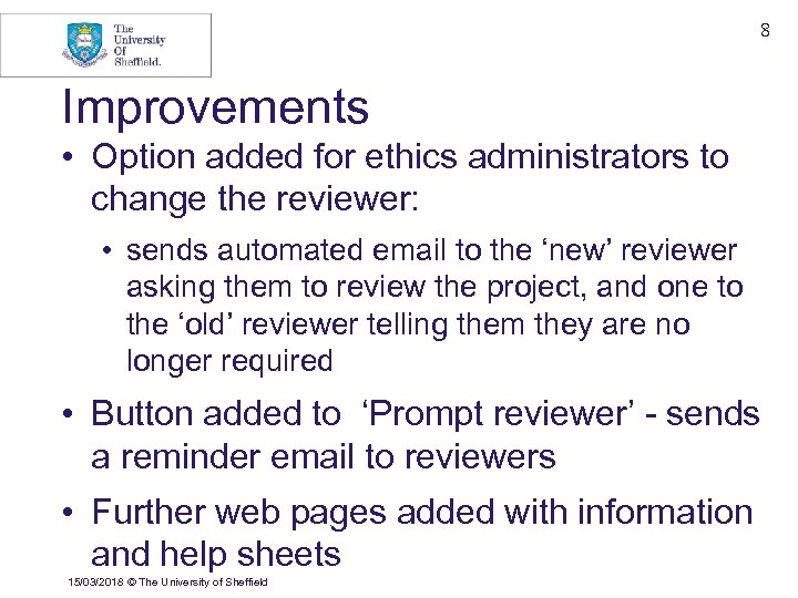 8 Improvements • Option added for ethics administrators to change the reviewer: • sends