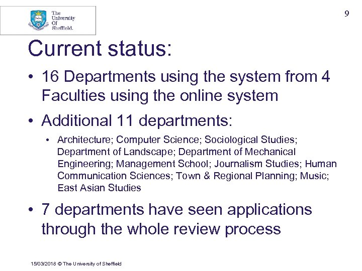 9 Current status: • 16 Departments using the system from 4 Faculties using the