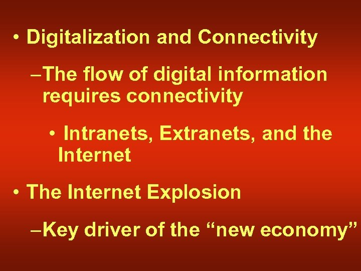 • Digitalization and Connectivity –The flow of digital information requires connectivity • Intranets,