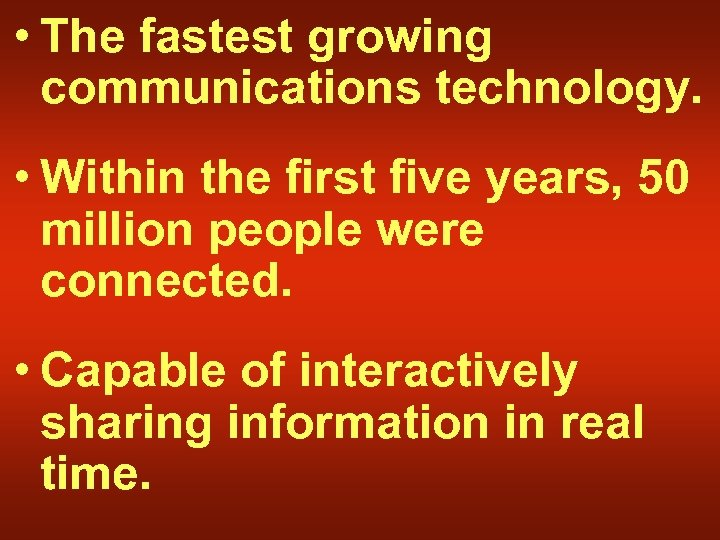• The fastest growing communications technology. • Within the first five years, 50