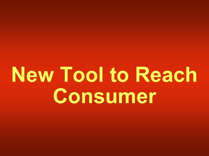 New Tool to Reach Consumer
