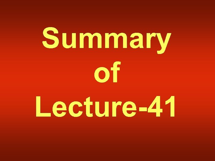 Summary of Lecture-41