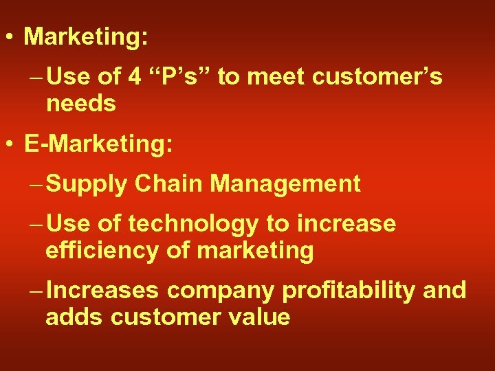 "• Marketing: – Use of 4 ""P's"" to meet customer's needs • E-Marketing:"