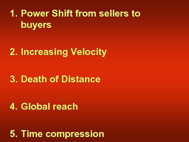 1. Power Shift from sellers to buyers 2. Increasing Velocity 3. Death of Distance