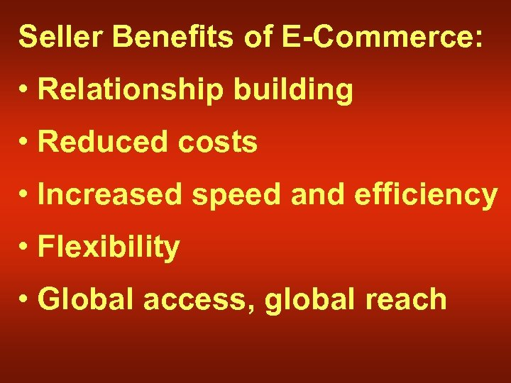 Seller Benefits of E-Commerce: • Relationship building • Reduced costs • Increased speed and