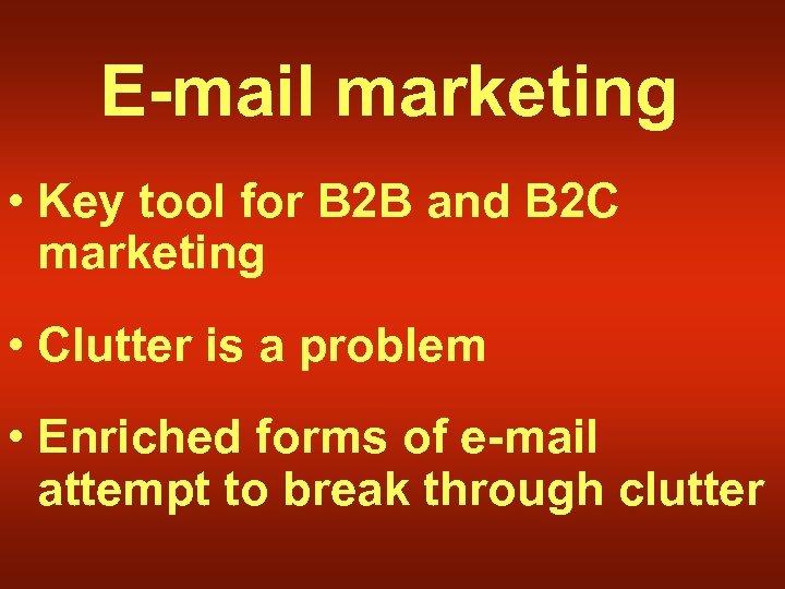 E-mail marketing • Key tool for B 2 B and B 2 C marketing