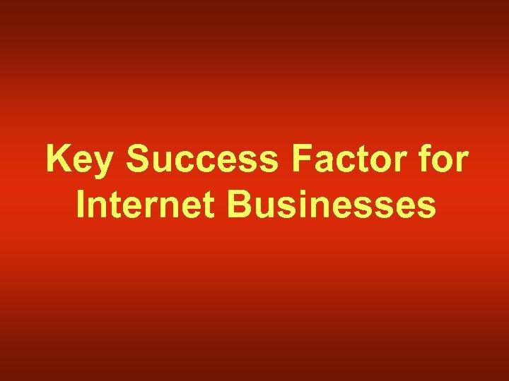 Key Success Factor for Internet Businesses