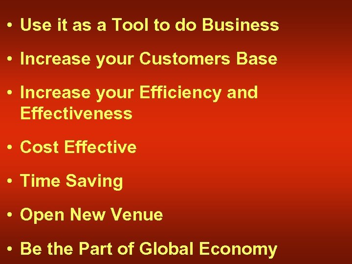 • Use it as a Tool to do Business • Increase your Customers