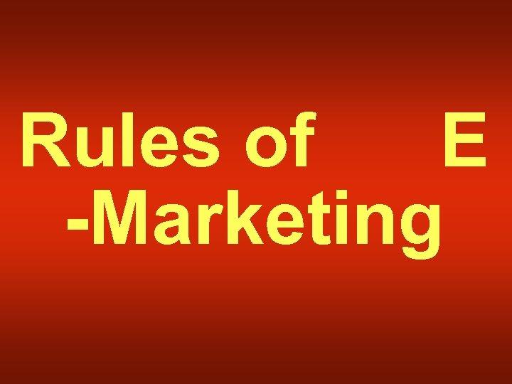 Rules of E -Marketing