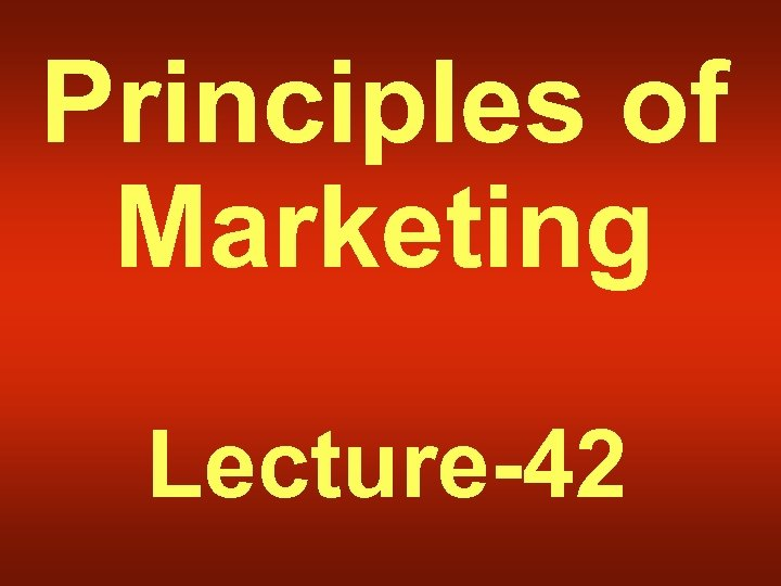 Principles of Marketing Lecture-42