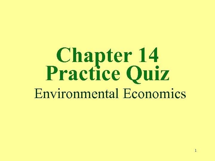 Chapter 14 Practice Quiz Environmental Economics 1