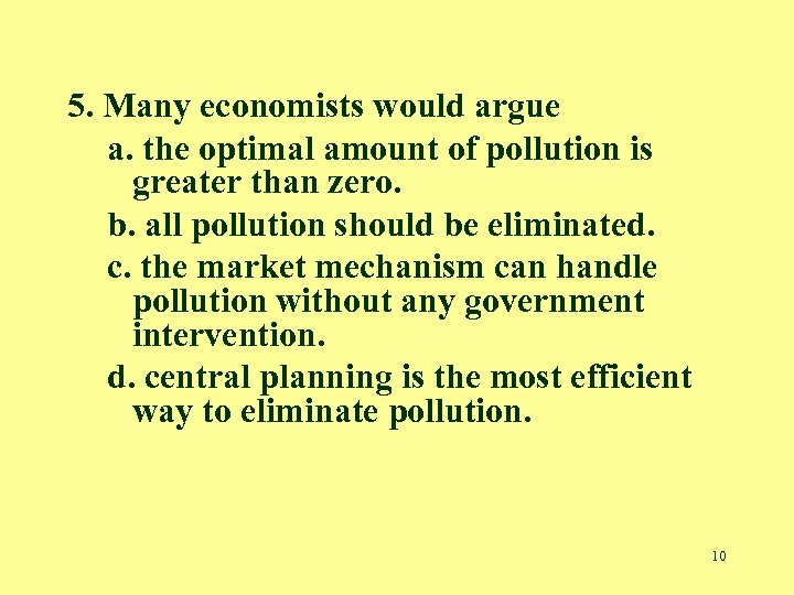 5. Many economists would argue a. the optimal amount of pollution is greater than