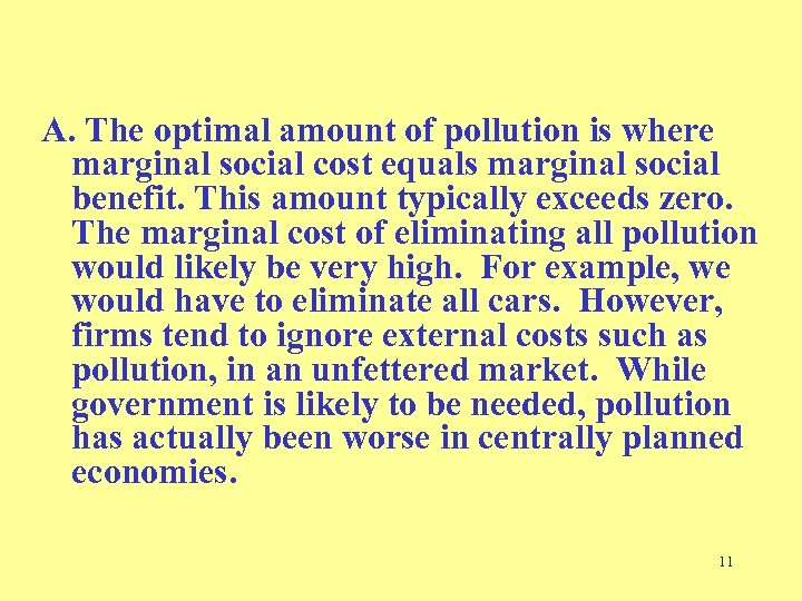 A. The optimal amount of pollution is where marginal social cost equals marginal social