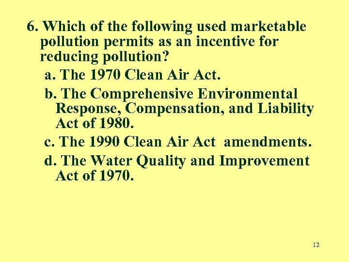 6. Which of the following used marketable pollution permits as an incentive for reducing