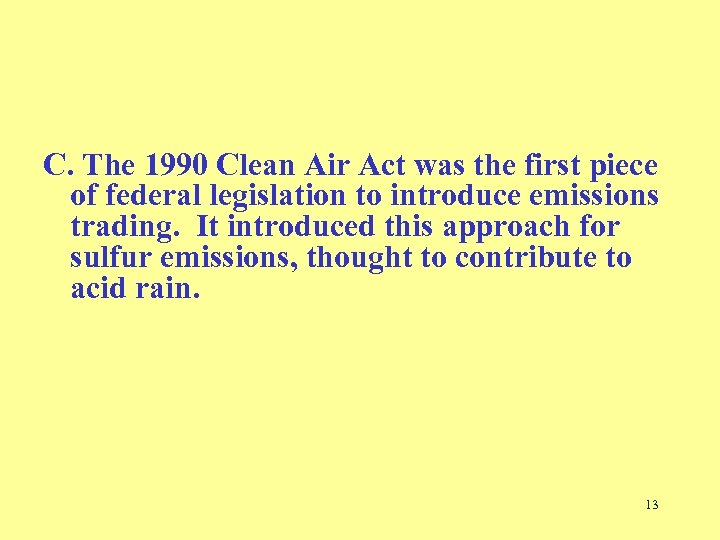 C. The 1990 Clean Air Act was the first piece of federal legislation to