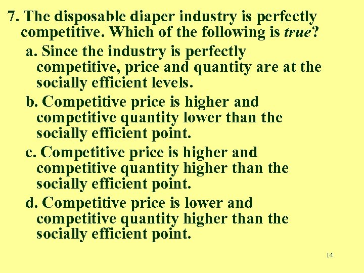 7. The disposable diaper industry is perfectly competitive. Which of the following is true?