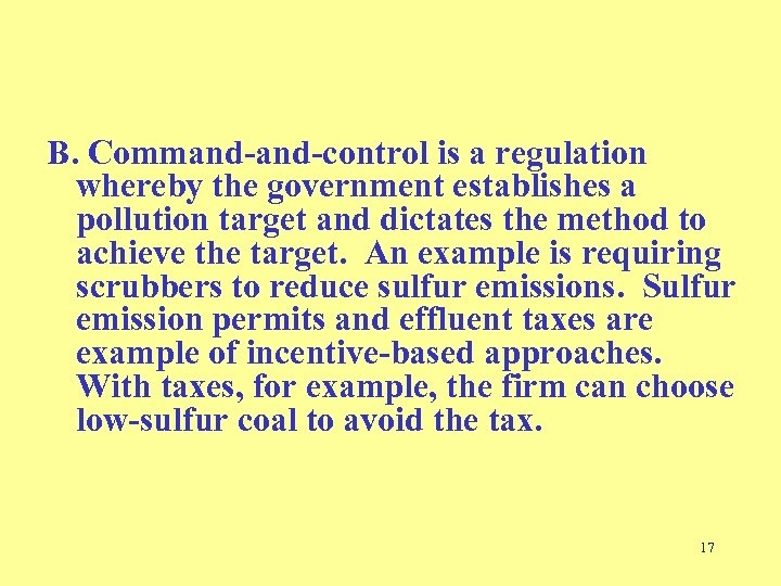 B. Command-control is a regulation whereby the government establishes a pollution target and dictates