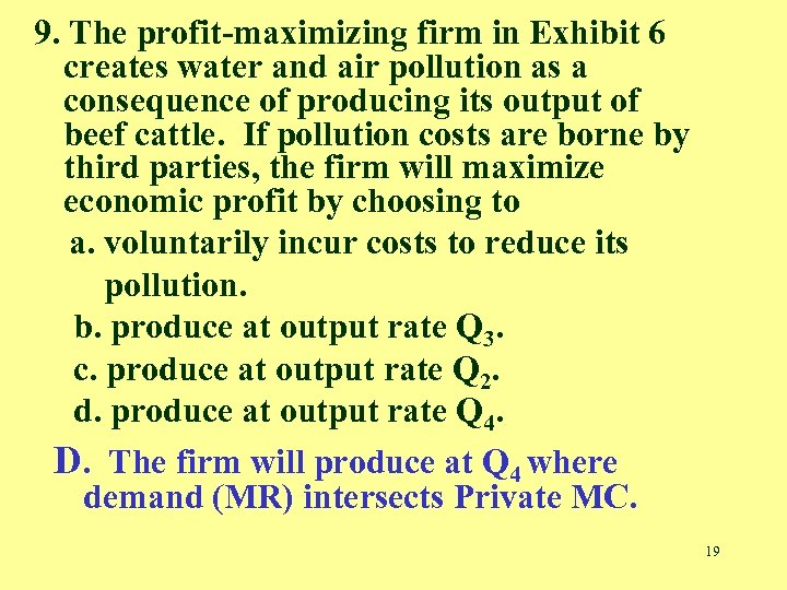 9. The profit-maximizing firm in Exhibit 6 creates water and air pollution as a