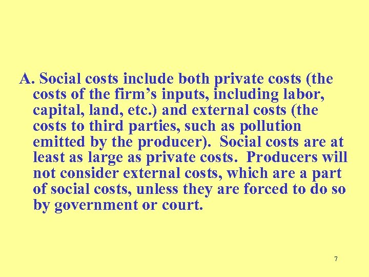 A. Social costs include both private costs (the costs of the firm's inputs, including