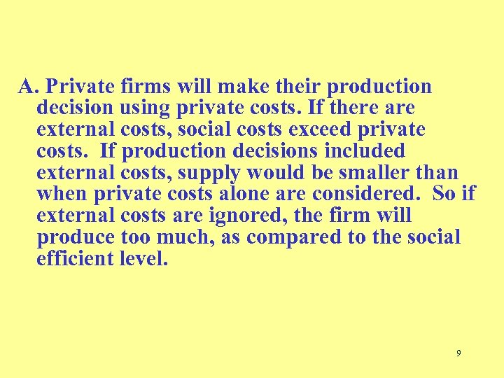 A. Private firms will make their production decision using private costs. If there are