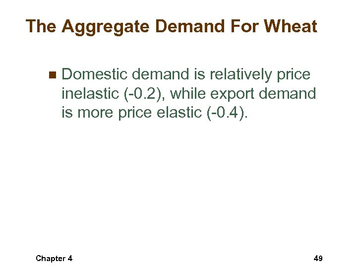 The Aggregate Demand For Wheat n Domestic demand is relatively price inelastic (-0. 2),