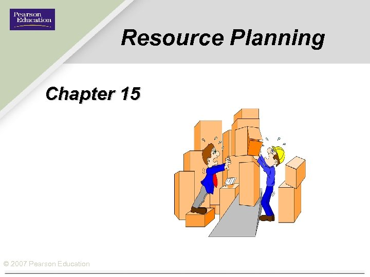Resource Planning Chapter 15 © 2007 Pearson Education