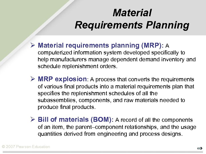 Material Requirements Planning Ø Material requirements planning (MRP): A computerized information system developed specifically