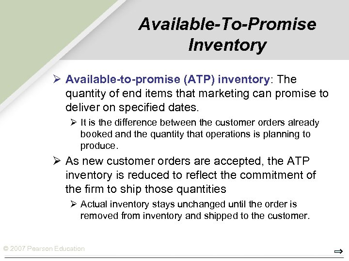 Available-To-Promise Inventory Ø Available-to-promise (ATP) inventory: The quantity of end items that marketing can