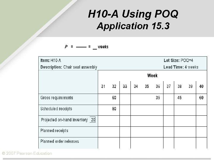 H 10 -A Using POQ Application 15. 3 © 2007 Pearson Education