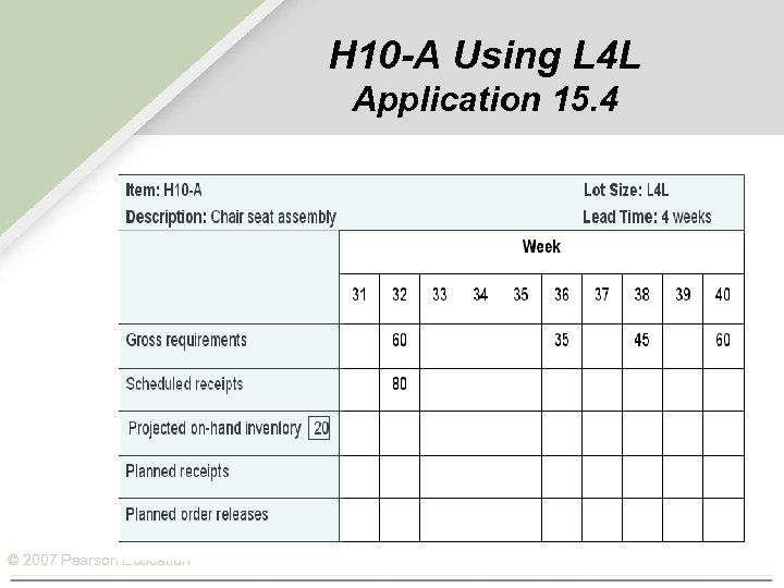 H 10 -A Using L 4 L Application 15. 4 © 2007 Pearson Education