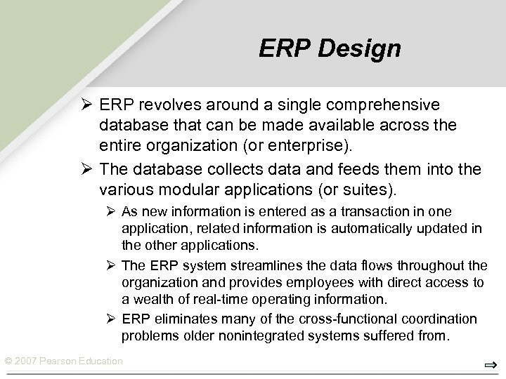 ERP Design Ø ERP revolves around a single comprehensive database that can be made