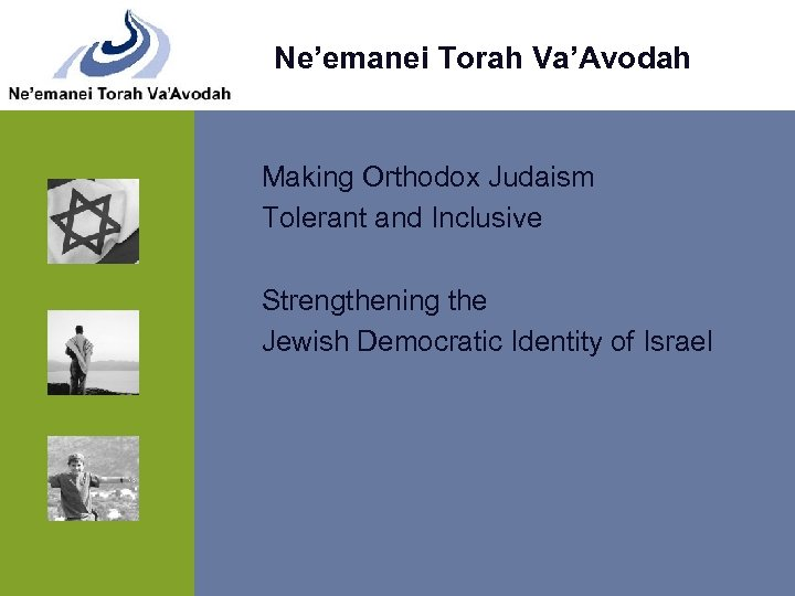 Ne'emanei Torah Va'Avodah Making Orthodox Judaism Tolerant and Inclusive Strengthening the Jewish Democratic Identity