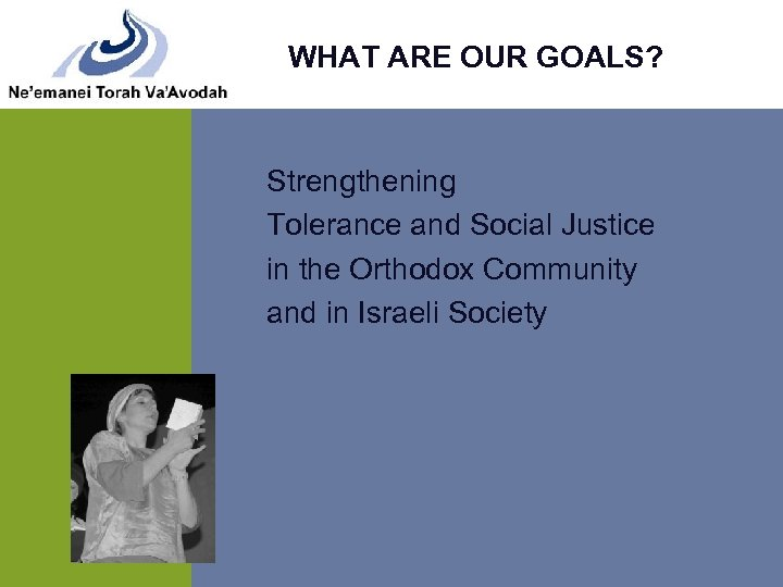 WHAT ARE OUR GOALS? Strengthening Tolerance and Social Justice in the Orthodox Community and