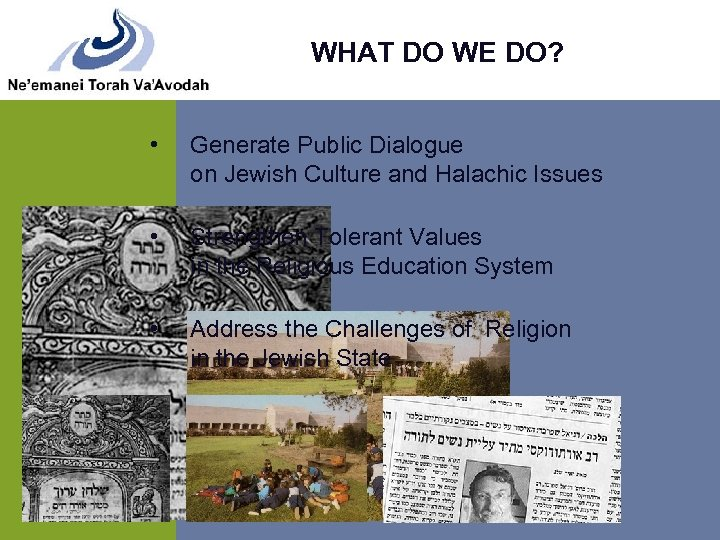 WHAT DO WE DO? • Generate Public Dialogue on Jewish Culture and Halachic Issues