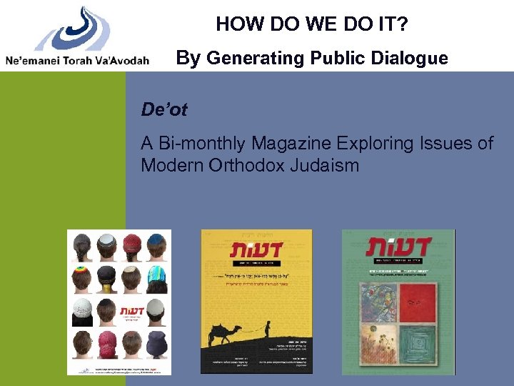 HOW DO WE DO IT? By Generating Public Dialogue De'ot A Bi-monthly Magazine Exploring