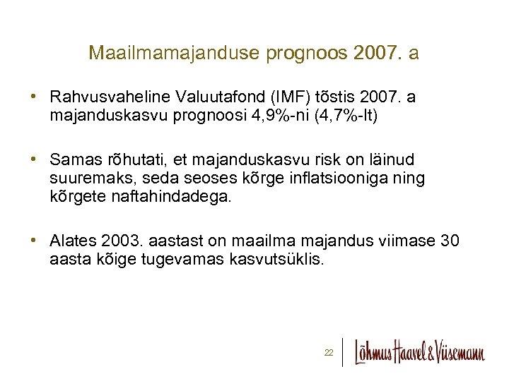 Maailmamajanduse prognoos 2007. a • Rahvusvaheline Valuutafond (IMF) tõstis 2007. a majanduskasvu prognoosi 4,