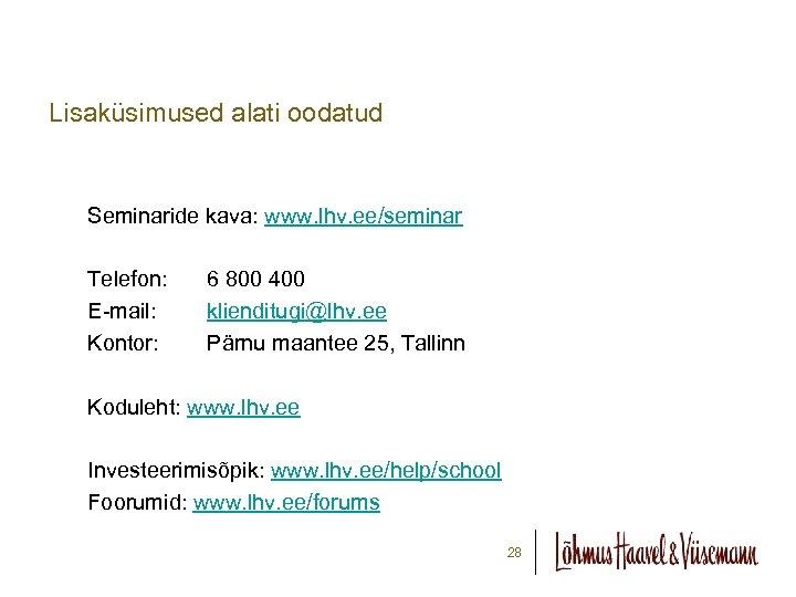 Lisaküsimused alati oodatud Seminaride kava: www. lhv. ee/seminar Telefon: E-mail: Kontor: 6 800 400