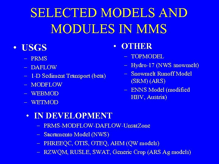 SELECTED MODELS AND MODULES IN MMS • USGS – – – PRMS DAFLOW 1