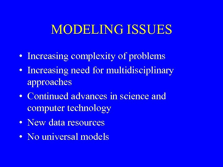 MODELING ISSUES • Increasing complexity of problems • Increasing need for multidisciplinary approaches •