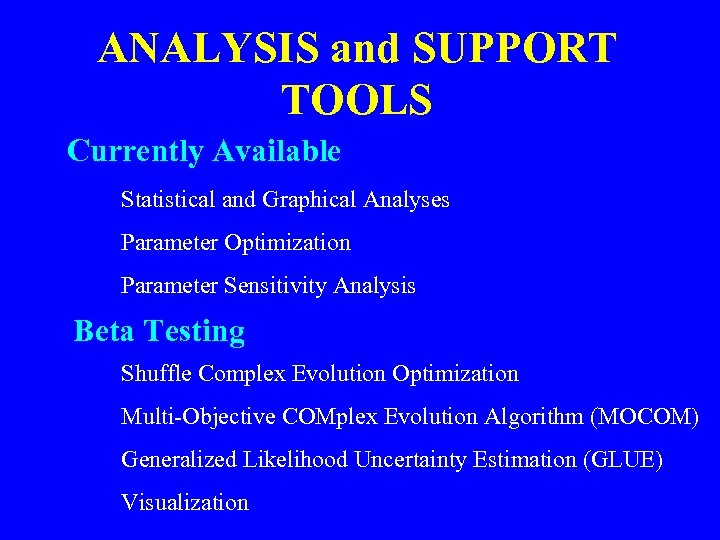 ANALYSIS and SUPPORT TOOLS Currently Available Statistical and Graphical Analyses Parameter Optimization Parameter Sensitivity