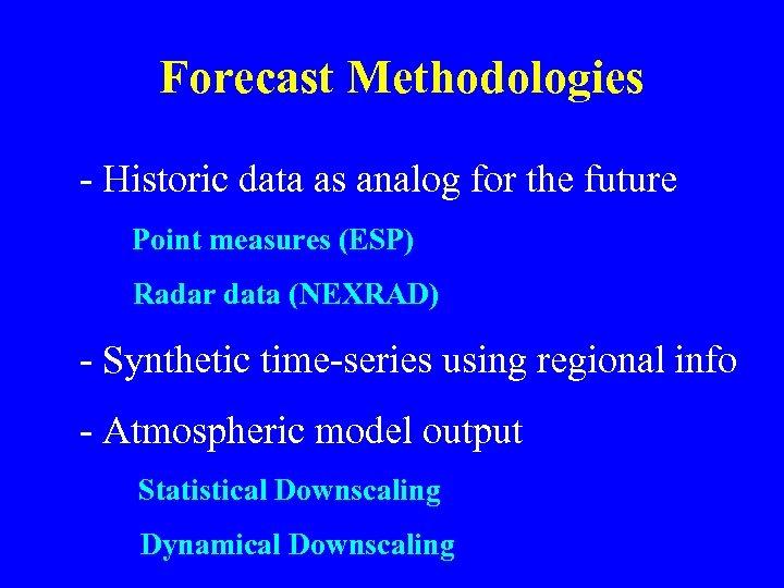 Forecast Methodologies - Historic data as analog for the future Point measures (ESP) Radar