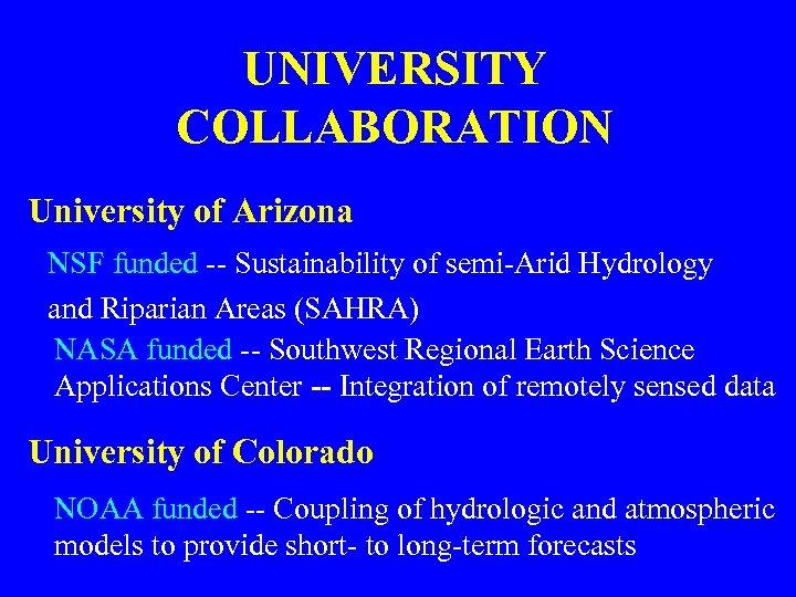 UNIVERSITY COLLABORATION University of Arizona NSF funded -- Sustainability of semi-Arid Hydrology and Riparian