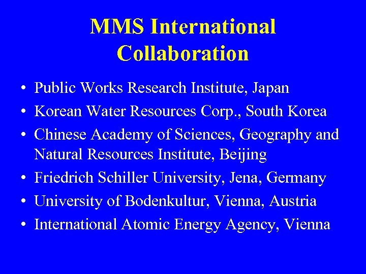 MMS International Collaboration • Public Works Research Institute, Japan • Korean Water Resources Corp.