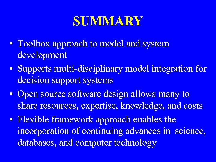 SUMMARY • Toolbox approach to model and system development • Supports multi-disciplinary model integration
