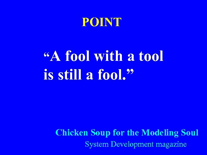 """POINT """"A fool with a tool is still a fool. """" Chicken Soup for"""