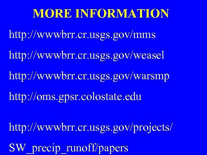 MORE INFORMATION http: //wwwbrr. cr. usgs. gov/mms http: //wwwbrr. cr. usgs. gov/weasel http: //wwwbrr.
