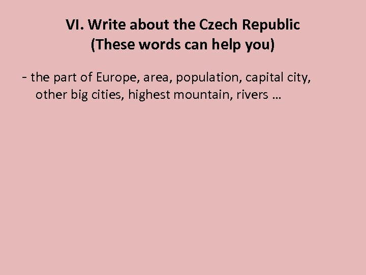 VI. Write about the Czech Republic (These words can help you) - the part