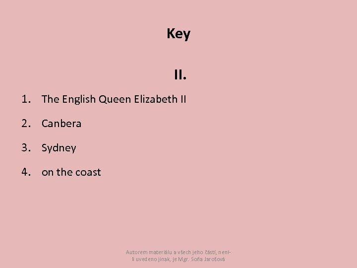 Key II. 1. The English Queen Elizabeth II 2. Canbera 3. Sydney 4. on