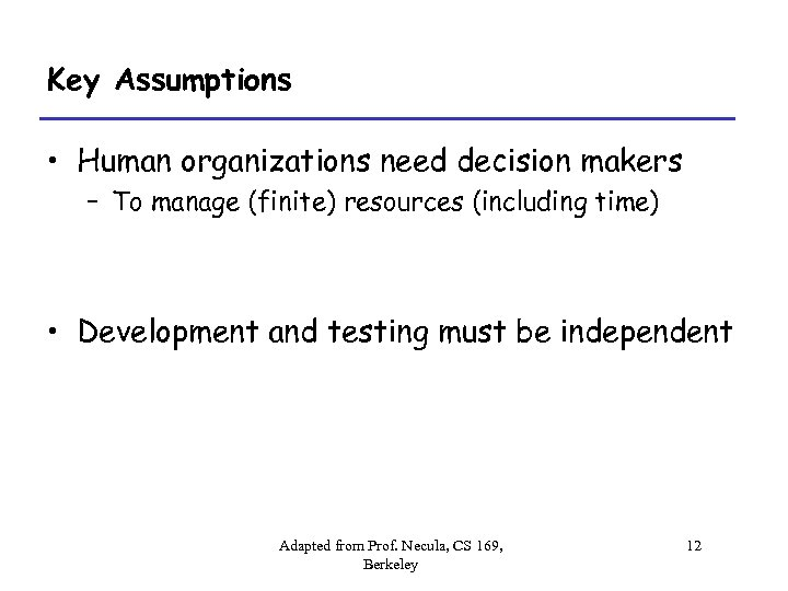Key Assumptions • Human organizations need decision makers – To manage (finite) resources (including