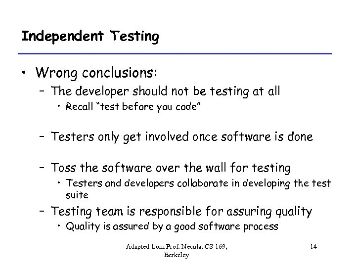 Independent Testing • Wrong conclusions: – The developer should not be testing at all